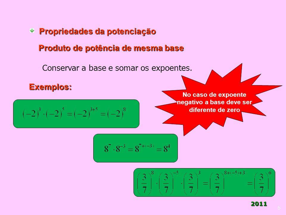 Vera Gui 2011 5 Propriedades da potenciação Produto de potência de mesma base Conservar a base e somar os expoentes. Exemplos: No caso de expoente neg