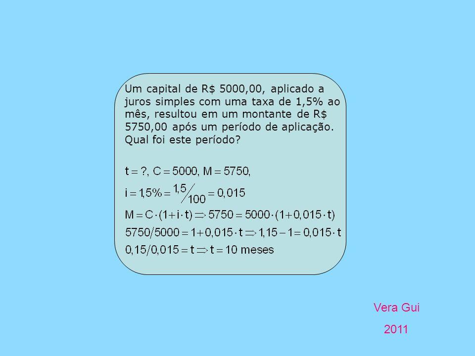 Vera Gui 2011 Um capital de R$ 5000,00, aplicado a juros simples com uma taxa de 1,5% ao mês, resultou em um montante de R$ 5750,00 após um período de