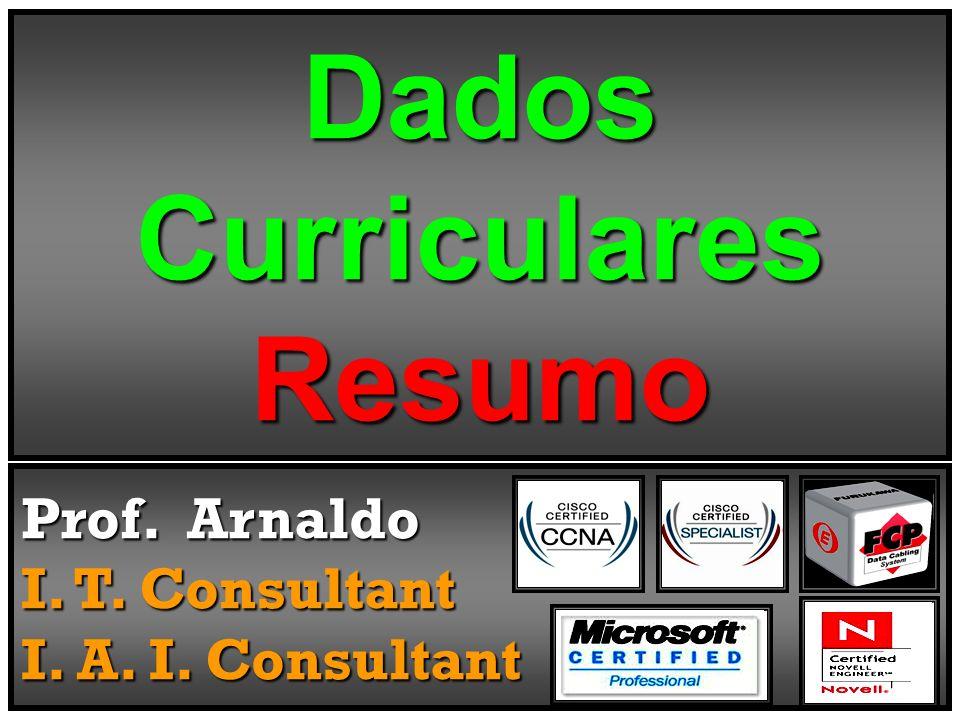 Dados Curriculares Resumo Prof. Arnaldo I. T. Consultant I. A. I. Consultant