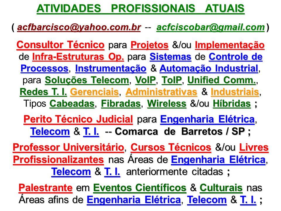 ATIVIDADES PROFISSIONAIS ATUAIS acfbarcisco@yahoo.com.br acfciscobar@gmail.com ( acfbarcisco@yahoo.com.br -- acfciscobar@gmail.com ) Consultor Técnico