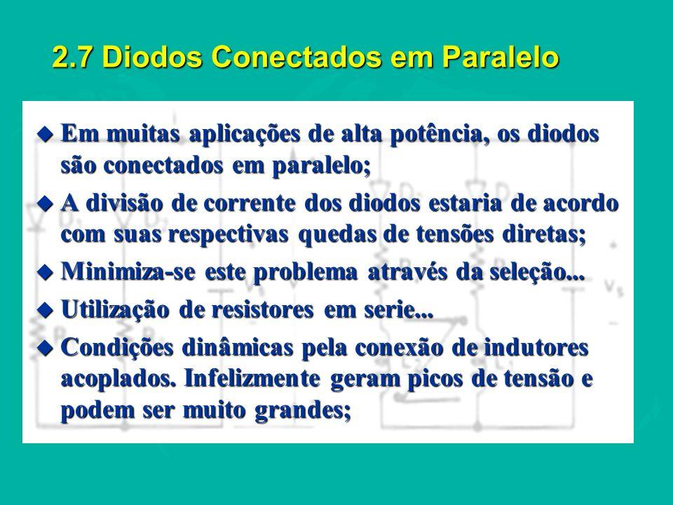 2.7 Diodos Conectados em Paralelo u Em muitas aplicações de alta potência, os diodos são conectados em paralelo; u A divisão de corrente dos diodos es