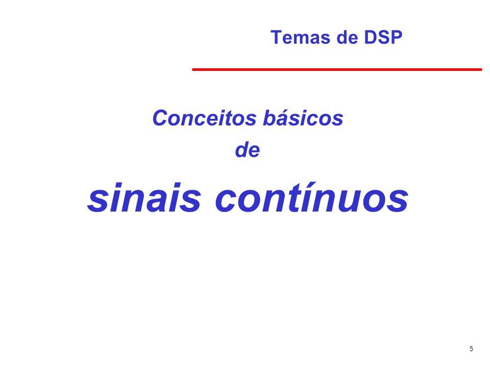 5 Temas de DSP Conceitos básicos de sinais contínuos