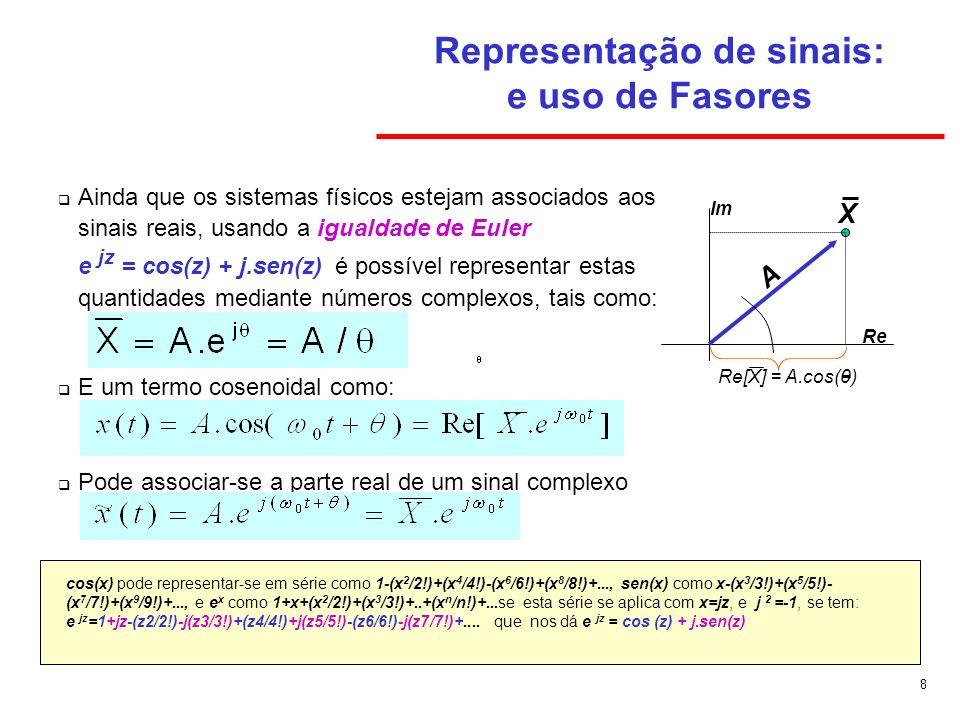 8 Ainda que os sistemas físicos estejam associados aos sinais reais, usando a igualdade de Euler e jz = cos(z) + j.sen(z) é possível representar estas