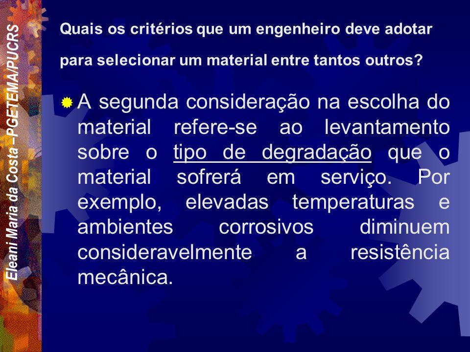 Eleani Maria da Costa –PGETEMA/PUCRS Quais os critérios que um engenheiro deve adotar para selecionar um material entre tantos outros? Em primeiro lug