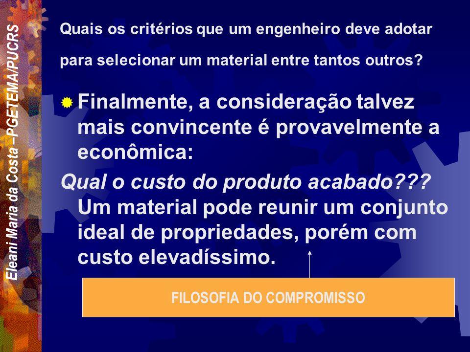 Eleani Maria da Costa –PGETEMA/PUCRS Quais os critérios que um engenheiro deve adotar para selecionar um material entre tantos outros? A segunda consi
