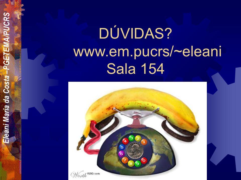 Eleani Maria da Costa –PGETEMA/PUCRS DÚVIDAS? www.em.pucrs/~eleani Sala 154