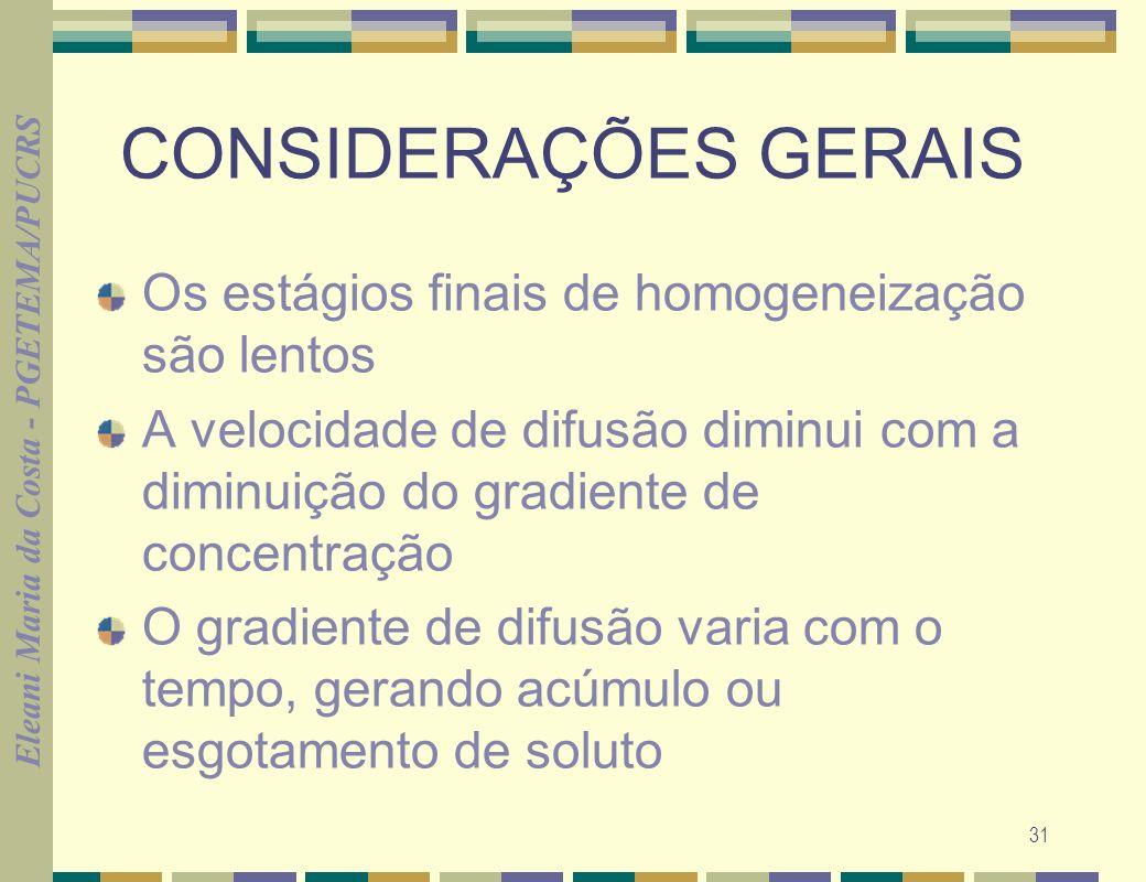Eleani Maria da Costa - PGETEMA/PUCRS 31 CONSIDERAÇÕES GERAIS Os estágios finais de homogeneização são lentos A velocidade de difusão diminui com a di