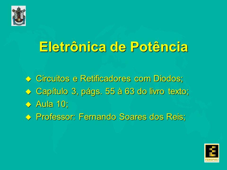 Eletrônica de Potência u Circuitos e Retificadores com Diodos; u Capítulo 3, págs.