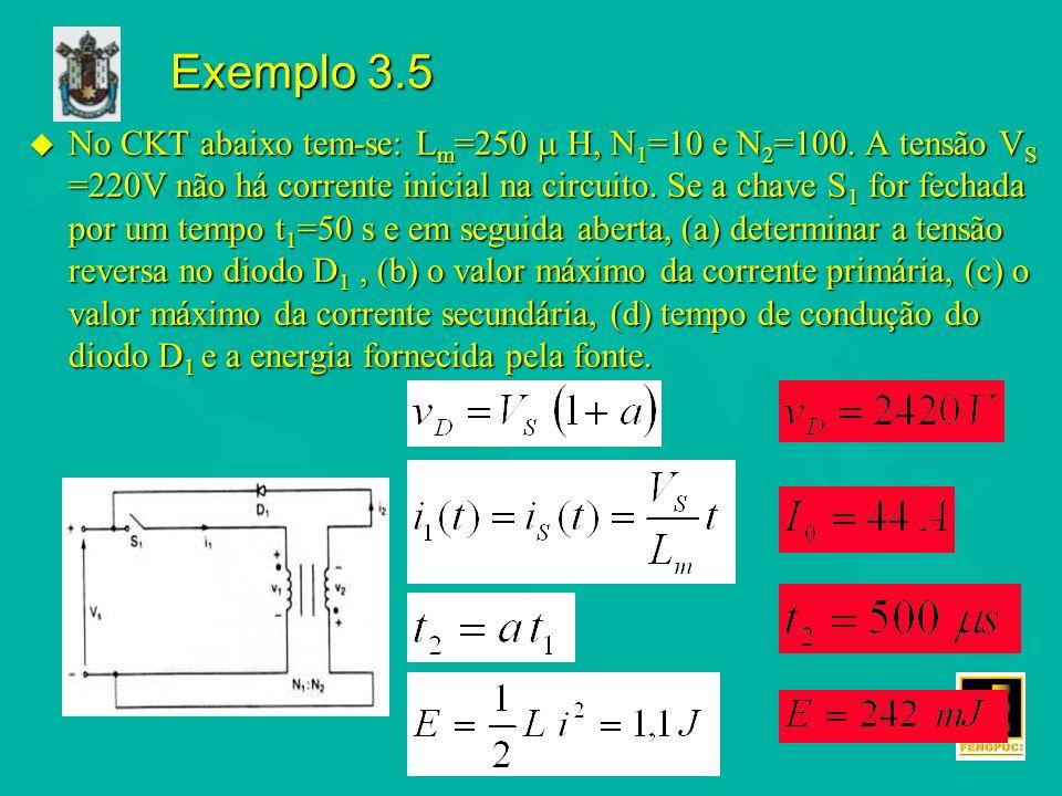 Exemplo 3.5 u No CKT abaixo tem-se: L m =250 H, N 1 =10 e N 2 =100.