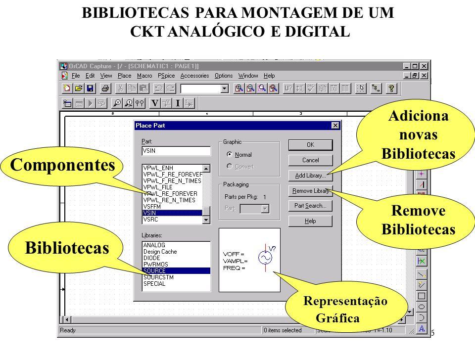 16 BIBLIOTECAS PARA MONTAGEM DE UM CKT ANALÓGICO E DIGITAL Componentes Bibliotecas Representação Gráfica Adiciona novas Bibliotecas Remove Bibliotecas