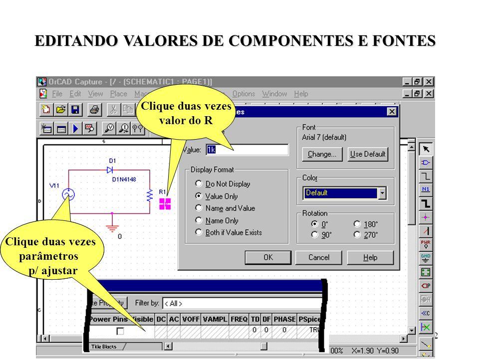 22 Clique duas vezes parâmetros p/ ajustar Clique duas vezes valor do R EDITANDO VALORES DE COMPONENTES E FONTES
