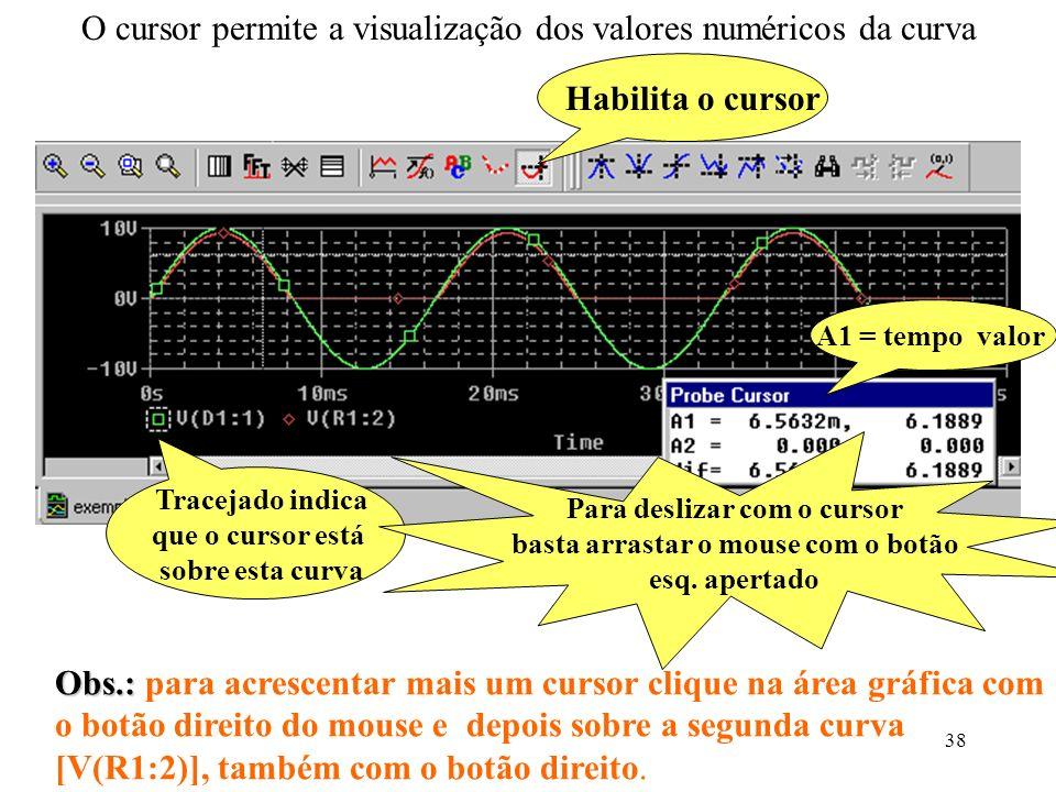 38 O cursor permite a visualização dos valores numéricos da curva Habilita o cursor Tracejado indica que o cursor está sobre esta curva Para deslizar com o cursor basta arrastar o mouse com o botão esq.