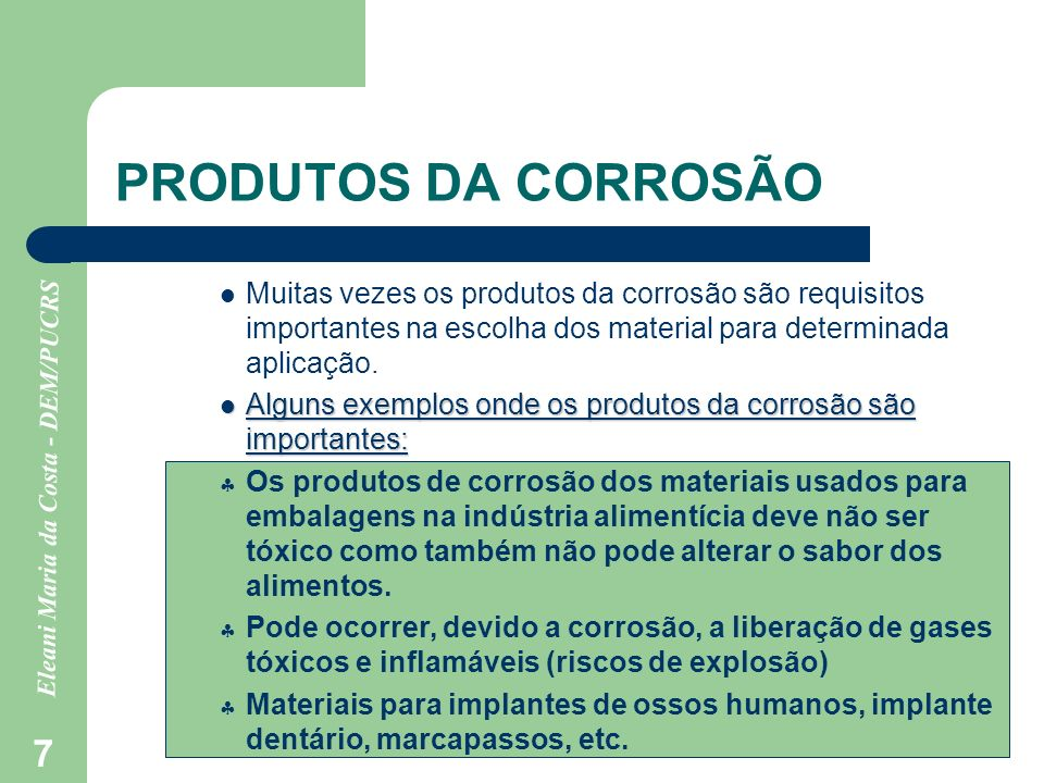 Eleani Maria da Costa - DEM/PUCRS 38 RECOBRIMENTO DO METAL COM OUTRO METAL MAIS RESISTENTE À CORROSÃO Separa o metal do meio.