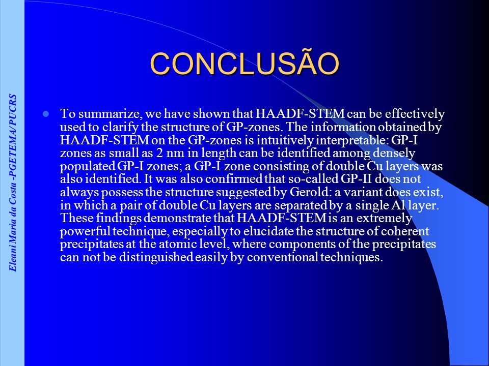 Eleani Maria da Costa -PGETEMA/ PUCRS CONCLUSÃO To summarize, we have shown that HAADF-STEM can be effectively used to clarify the structure of GP-zon