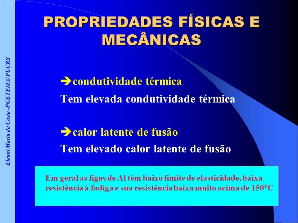 Eleani Maria da Costa -PGETEMA/ PUCRS PROPRIEDADES FÍSICAS E MECÂNICAS condutividade térmica Tem elevada condutividade térmica calor latente de fusão