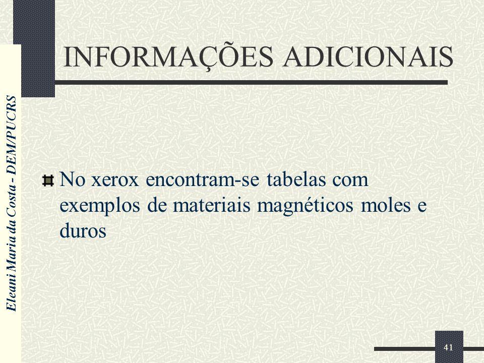 Eleani Maria da Costa - DEM/PUCRS 41 INFORMAÇÕES ADICIONAIS No xerox encontram-se tabelas com exemplos de materiais magnéticos moles e duros