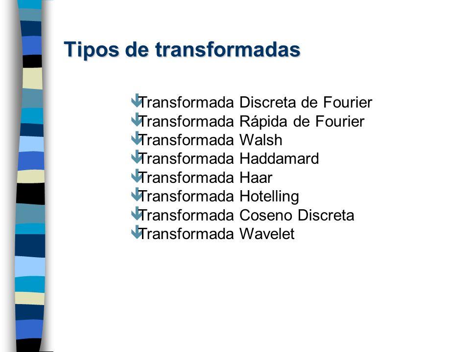 Tipos de transformadas êTransformada Discreta de Fourier êTransformada Rápida de Fourier êTransformada Walsh êTransformada Haddamard êTransformada Haa