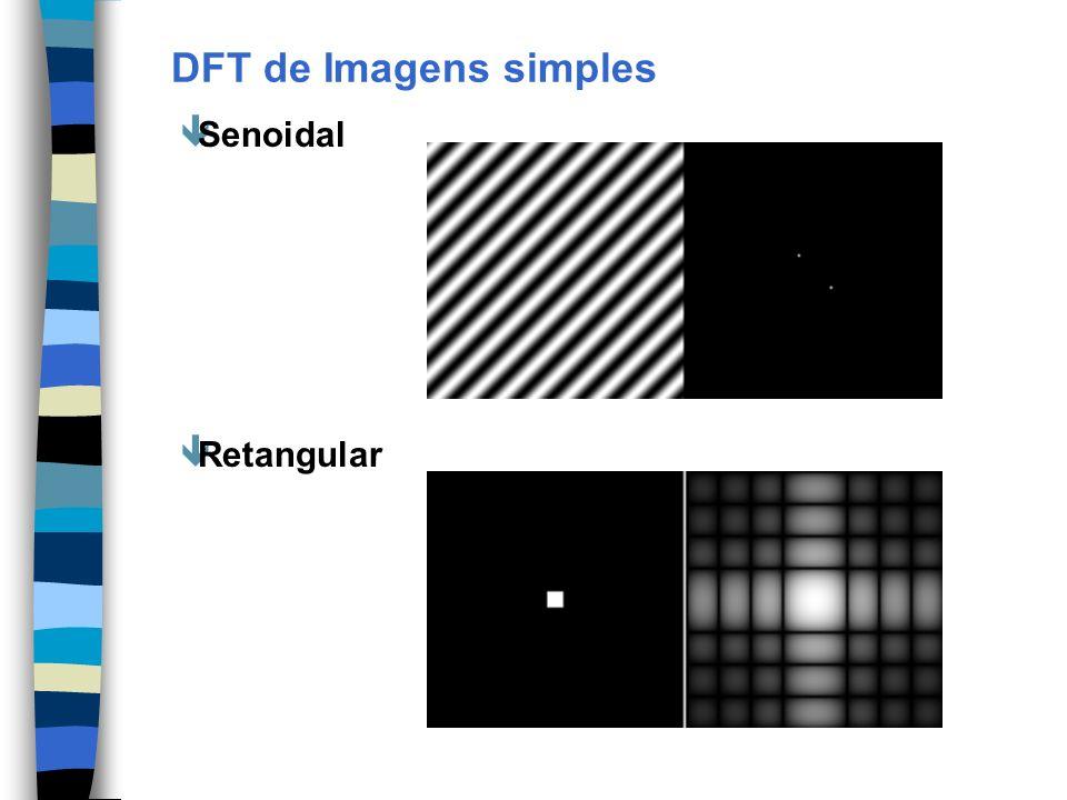 DFT de Imagens simples êSenoidal êRetangular