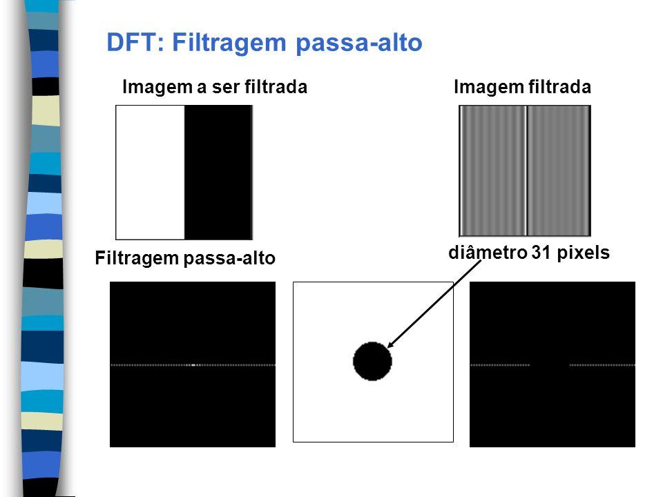 DFT: Filtragem passa-alto Imagem a ser filtradaImagem filtrada Filtragem passa-alto diâmetro 31 pixels