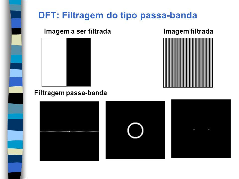 DFT: Filtragem do tipo passa-banda Imagem a ser filtradaImagem filtrada Filtragem passa-banda