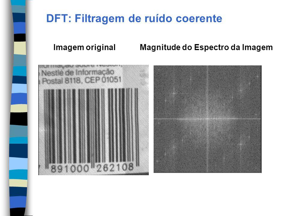 DFT: Filtragem de ruído coerente Imagem originalMagnitude do Espectro da Imagem