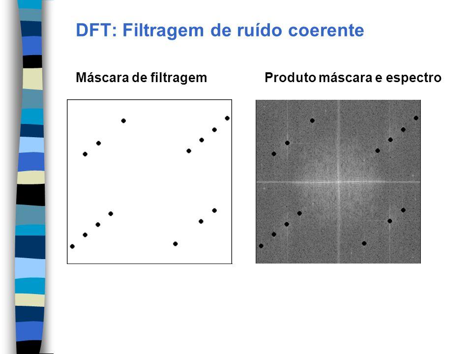 DFT: Filtragem de ruído coerente Máscara de filtragemProduto máscara e espectro