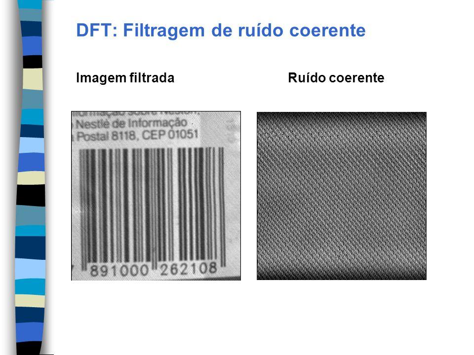 DFT: Filtragem de ruído coerente Imagem filtrada Ruído coerente
