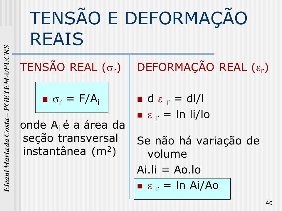 Eleani Maria da Costa – PGETEMA/PUCRS 40 TENSÃO E DEFORMAÇÃO REAIS TENSÃO REAL ( r ) r = F/A i onde A i é a área da seção transversal instantânea (m 2