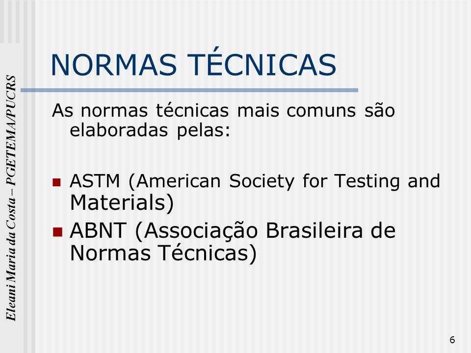 Eleani Maria da Costa – PGETEMA/PUCRS 6 NORMAS TÉCNICAS As normas técnicas mais comuns são elaboradas pelas: ASTM (American Society for Testing and Ma