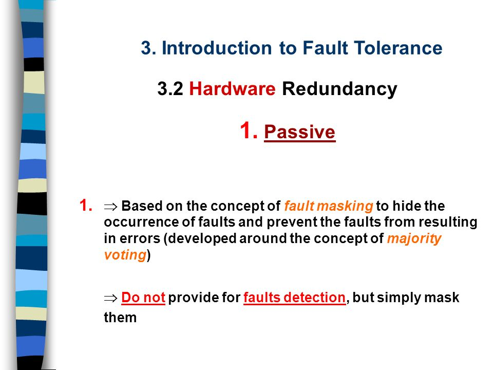 Passive Active Hybrid 3. Introduction to Fault Tolerance 3.2 Hardware Redundancy