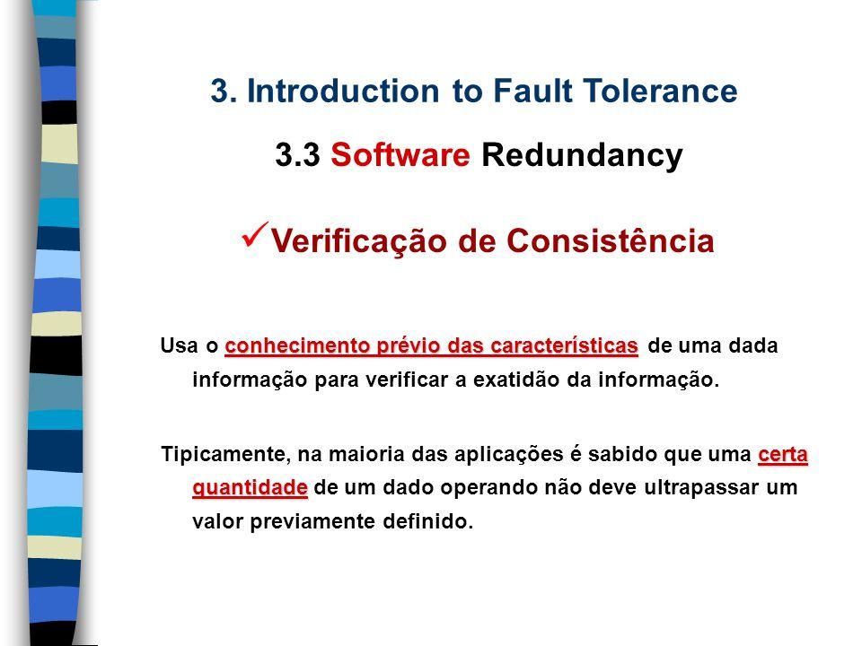 3. Introduction to Fault Tolerance 3.3 Software Redundancy Verificação de Consistência Verificação de Capacidade Programação N-Autotestável Programaçã