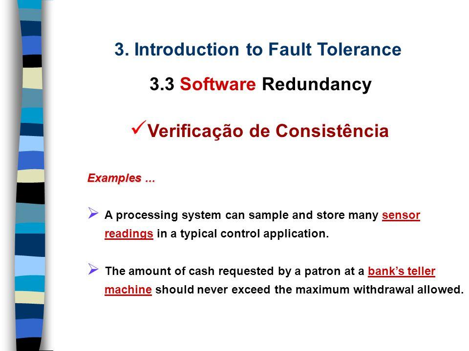 3. Introduction to Fault Tolerance 3.3 Software Redundancy Verificação de Consistência conhecimento prévio das características Usa o conhecimento prév
