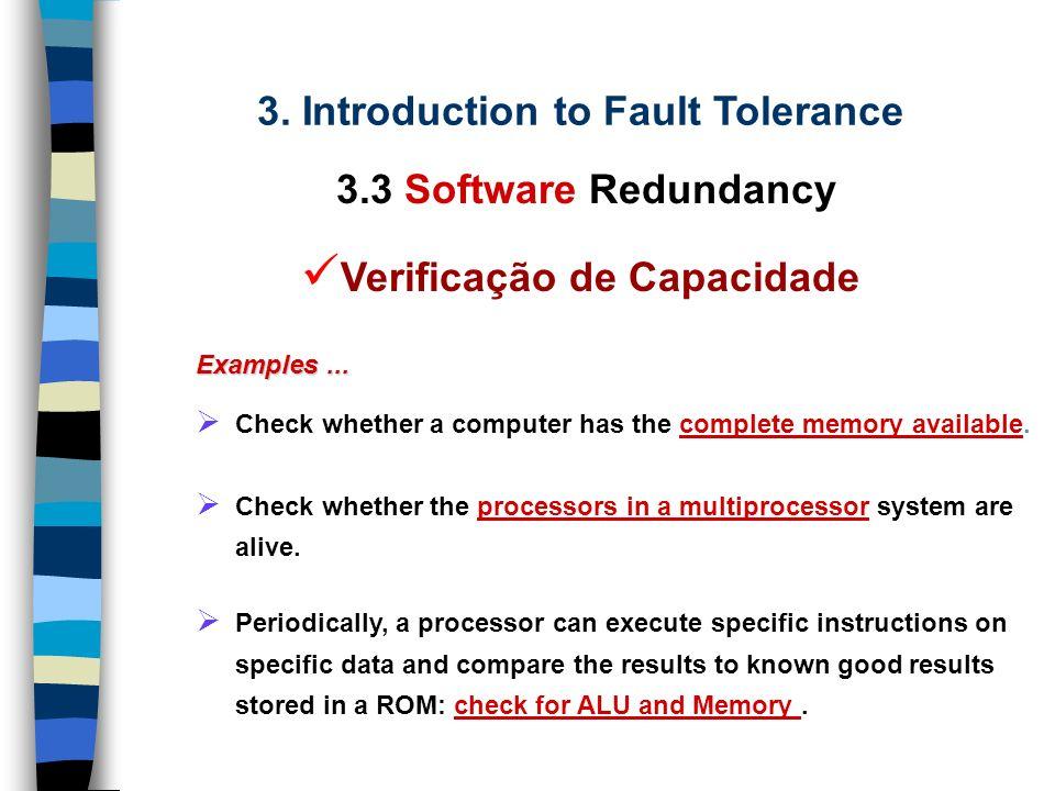 3. Introduction to Fault Tolerance 3.3 Software Redundancy Verificação de Capacidade Capability checks are performed to verify that a system possesses