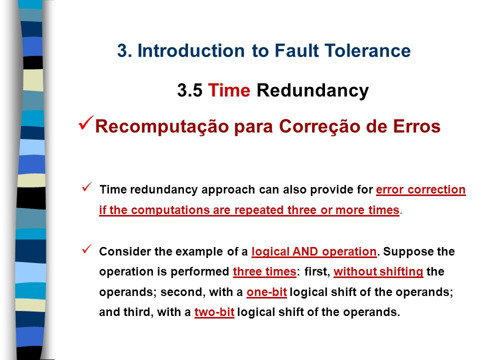 3. Introduction to Fault Tolerance 3.5 Time Redundancy Example encoding functions might be complementation operator or arithmetic shift: 6 4 = 1, rema