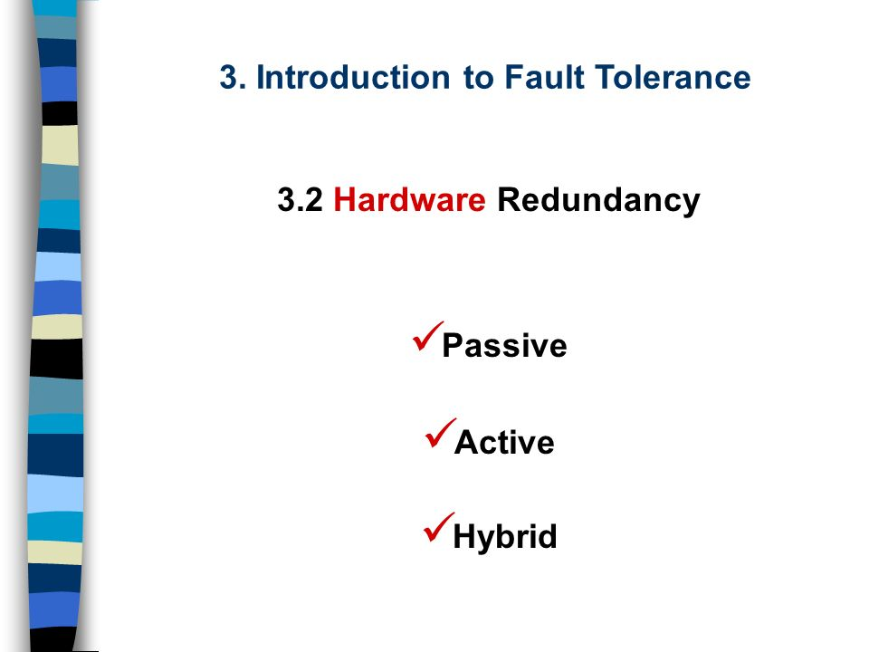 Passive Active Hybrid 3. Introduction to Fault Tolerance 3.2 Hardware Redundancy