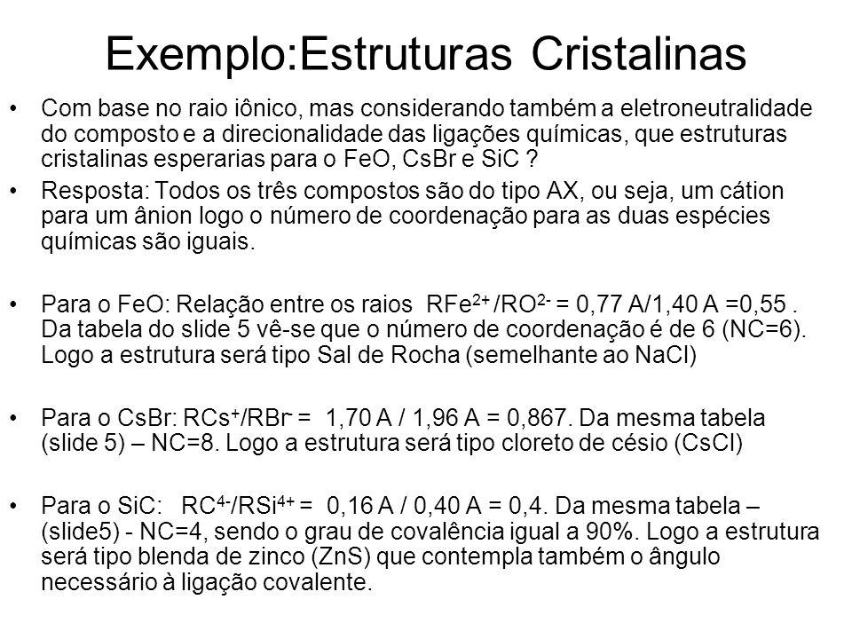 Exemplo:Estruturas Cristalinas Com base no raio iônico, mas considerando também a eletroneutralidade do composto e a direcionalidade das ligações quím