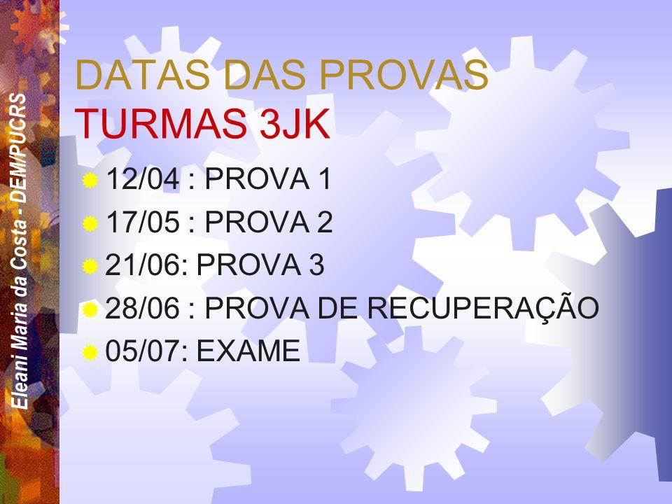 Eleani Maria da Costa - DEM/PUCRS DATAS DAS PROVAS TURMAS 2LM 11/04 : PROVA 1 23/05 : PROVA 2 20/06: PROVA 3 27/06 : PROVA DE RECUPERAÇÃO 04/07: EXAME