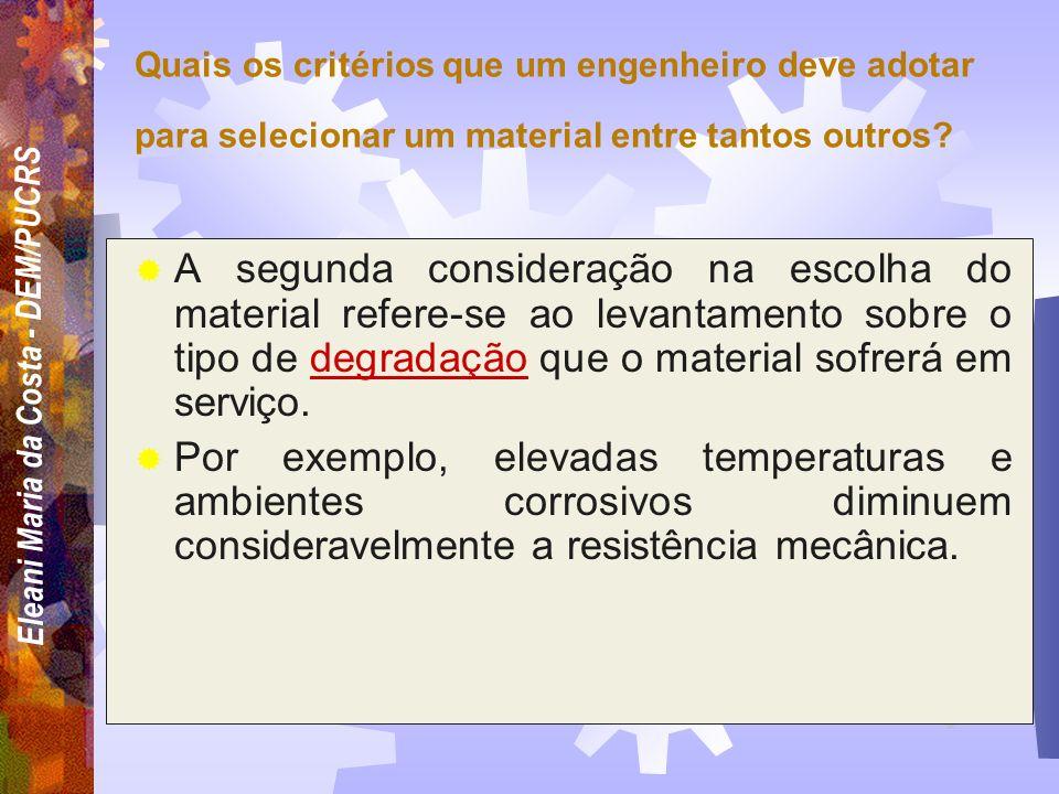 Eleani Maria da Costa - DEM/PUCRS Quais os critérios que um engenheiro deve adotar para selecionar um material entre tantos outros? Em primeiro lugar,