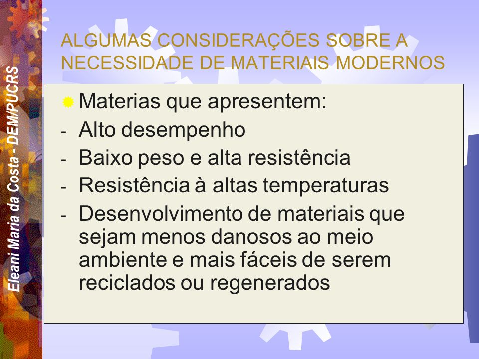 Eleani Maria da Costa - DEM/PUCRS MATERIAIS AVANÇADOS São materiais utilizados em aplicações de tecnologia de ponta, ou seja, são materias utilizados