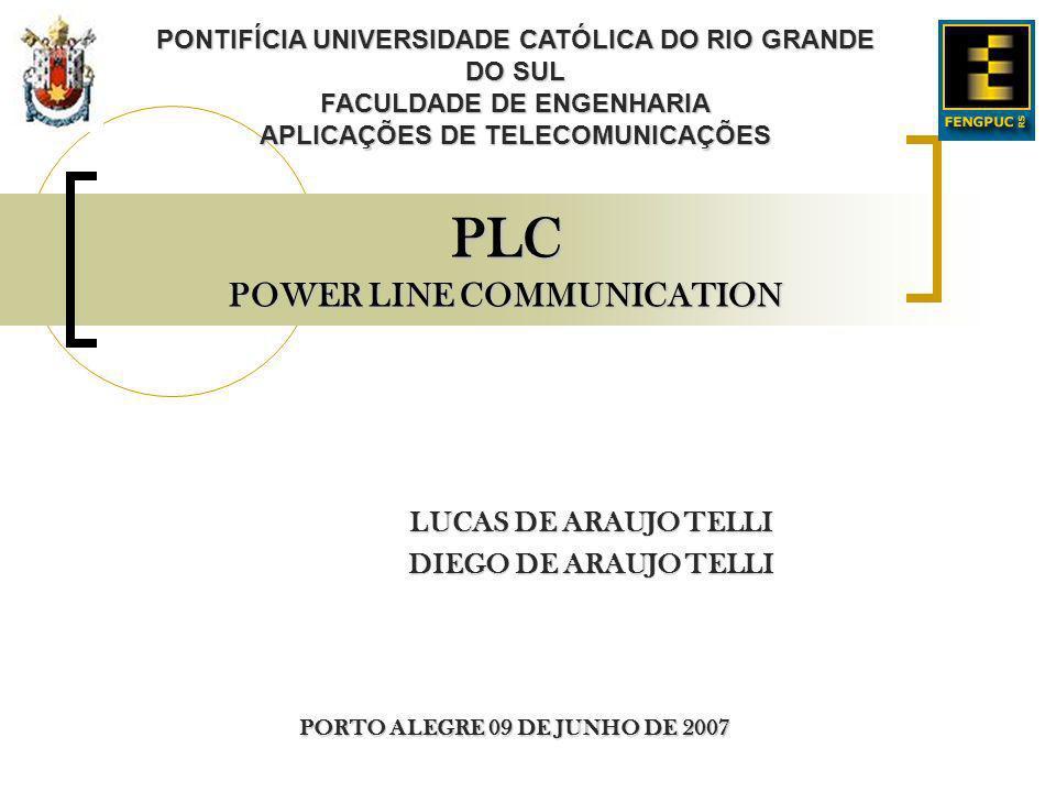 PLC POWER LINE COMMUNICATION LUCAS DE ARAUJO TELLI DIEGO DE ARAUJO TELLI PONTIFÍCIA UNIVERSIDADE CATÓLICA DO RIO GRANDE DO SUL FACULDADE DE ENGENHARIA