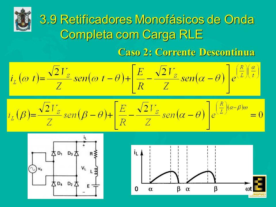 3.9 Retificadores Monofásicos de Onda Completa com Carga RLE Caso 2: Corrente Descontinua