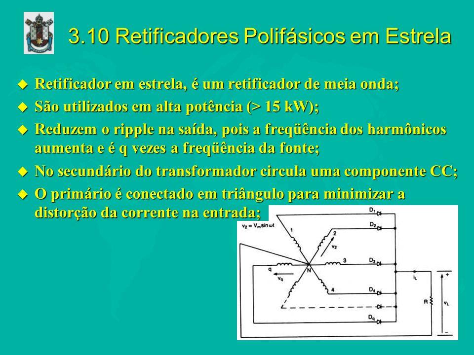 3.10 Retificadores Polifásicos em Estrela u Retificador em estrela, é um retificador de meia onda; u São utilizados em alta potência (> 15 kW); u Redu