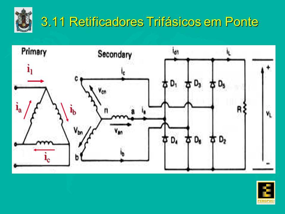 3.11 Retificadores Trifásicos em Ponte i1i1i1i1 iaiaiaia ibibibib icicicic