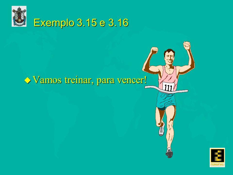 Exemplo 3.15 e 3.16 u Vamos treinar, para vencer!