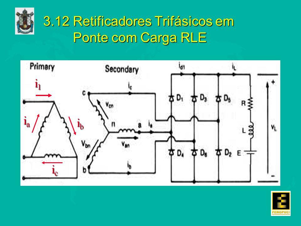 3.12 Retificadores Trifásicos em Ponte com Carga RLE i1i1i1i1 iaiaiaia ibibibib icicicic