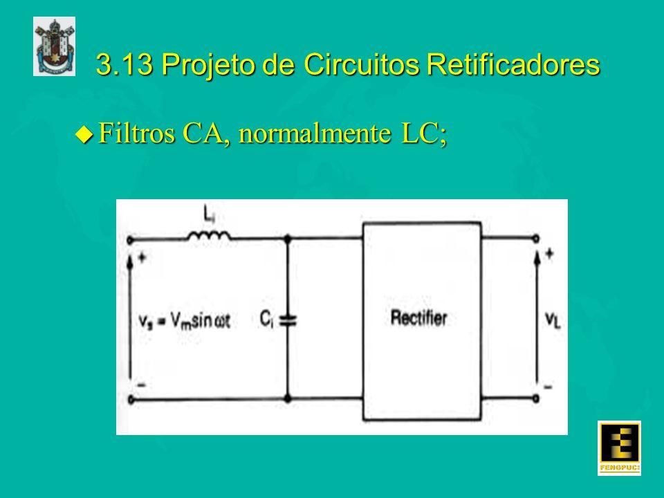 3.13 Projeto de Circuitos Retificadores u Filtros CA, normalmente LC;