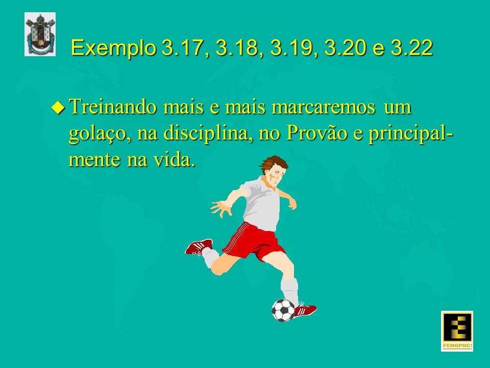 Exemplo 3.17, 3.18, 3.19, 3.20 e 3.22 u Treinando mais e mais marcaremos um golaço, na disciplina, no Provão e principal- mente na vida.