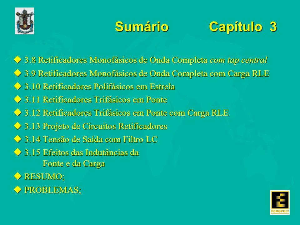 Sumário Capítulo 3 u3.8 Retificadores Monofásicos de Onda Completa com tap central u3.9 Retificadores Monofásicos de Onda Completa com Carga RLE u3.10