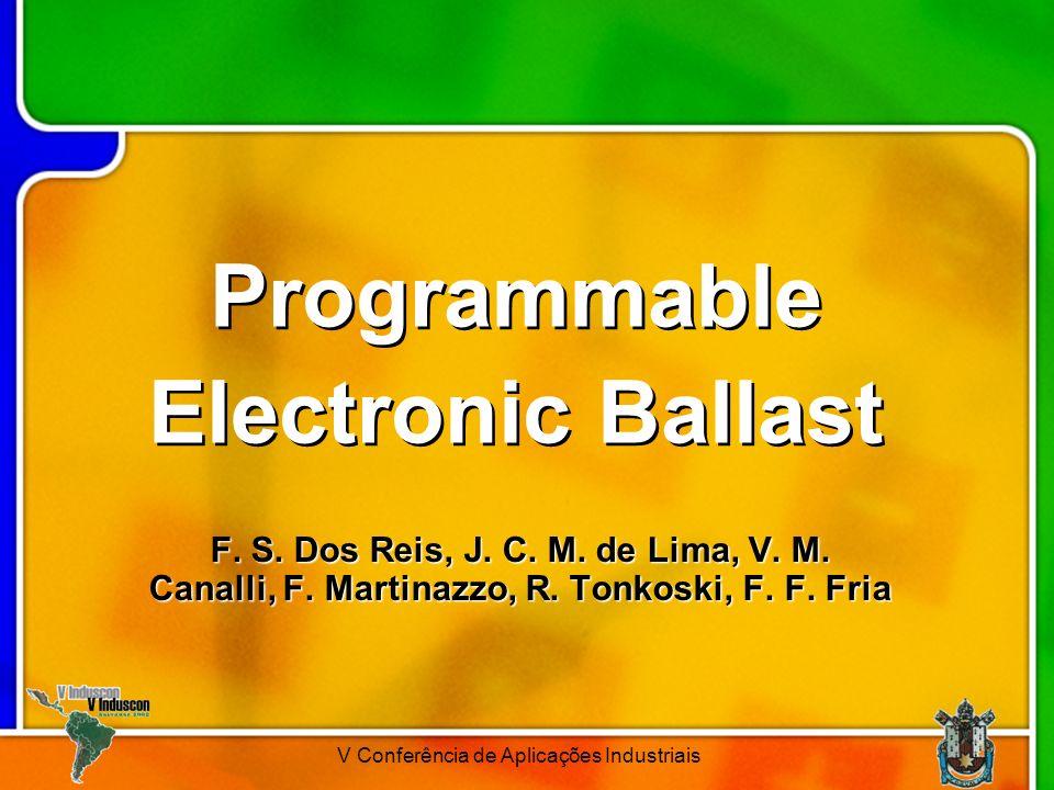 V Conferência de Aplicações Industriais Programmable Electronic Ballast F. S. Dos Reis, J. C. M. de Lima, V. M. Canalli, F. Martinazzo, R. Tonkoski, F