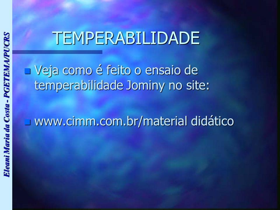 Eleani Maria da Costa - PGETEMA/PUCRS TEMPERABILIDADE n Veja como é feito o ensaio de temperabilidade Jominy no site: n www.cimm.com.br/material didát